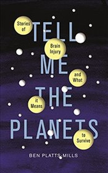 Tell Me the Planets: Stories of Brain Injury and What It Means to Survive.pdf