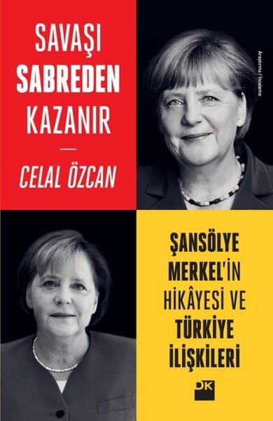 Savaşı Sabreden Kazanır-Şansölye Merkelin Hikayesi ve Türkiye İlişkileri.pdf