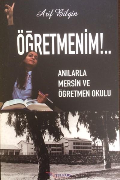 Öğretmenim!-Anılarla Mersin ve Öğretmen Okulu.pdf