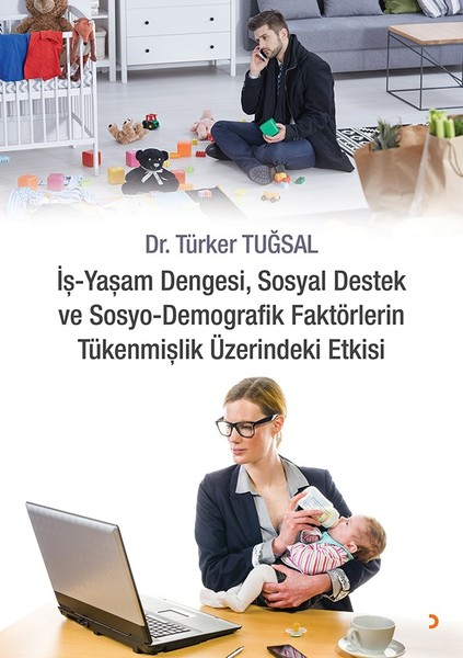 İş-Yaşam Dengesi, Sosyal Destek ve Sosyo-Demografik Faktörlerin Tükenmişlik Üzerindeki Etkisi.pdf