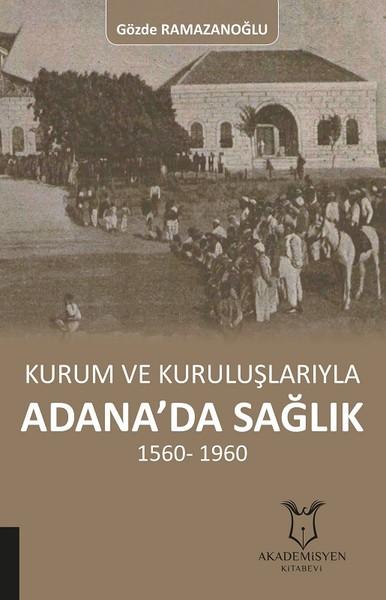 Kurum ve Kuruluşlarıyla Adana'da Sağlık 1560-1960.pdf