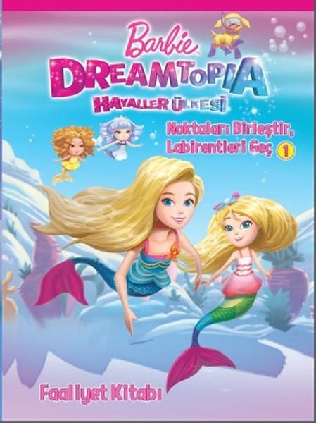 Barbie Dreamtopia Hayaller Ülkesi-Noktaları Birleştir-Labirentleri Geç Faaliyet Kitabı.pdf