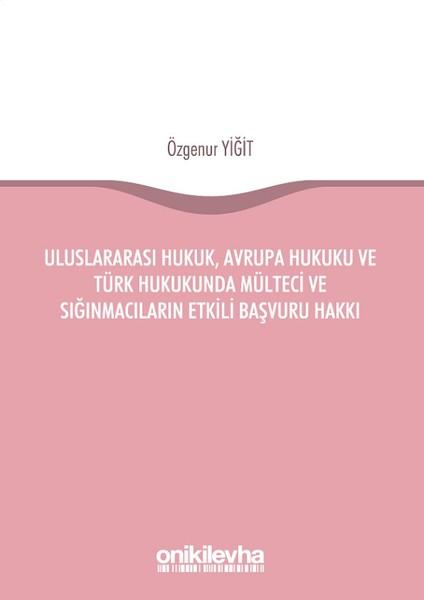 Uluslararası Hukuk Avrupa Hukuku ve Türk Hukukunda Mülteci ve Sığınmacıların Etkili Başvuru Hakkı.pdf