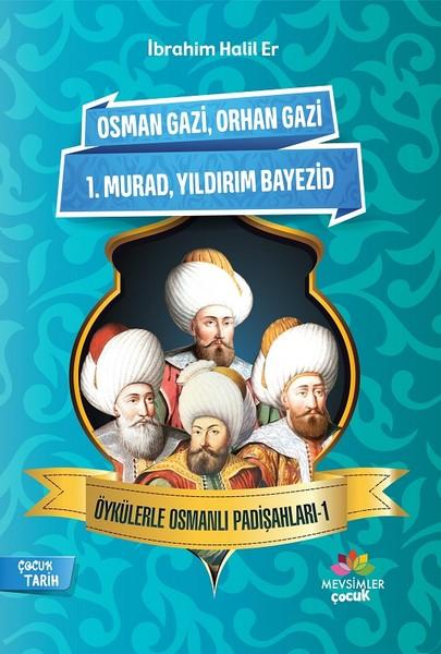 Osman Gazi-Orhan Gazi-1.Murad-Yıldırım Bayezid-Öykülerle Osmanlı Padişahları 1.pdf