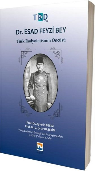 Dr.Esad Feyzi Bey-Türk Radyolojisinin Öncüsü.pdf