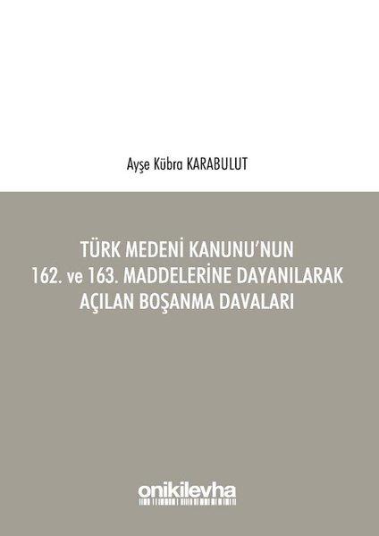 Türk Medeni Kanununun 162. ve 163. Maddelerine Dayanılarak Açılan Boşanma Davaları.pdf