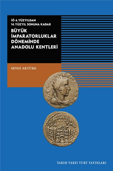 Büyük İmparatorluklar Döneminde Anadolu Kentleri-İÖ.6.Yüzyıldan 14.Yüzyıl Sonuna Kadar.pdf