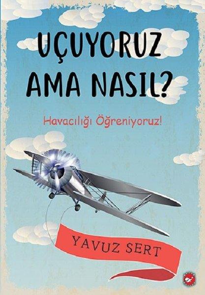 Uçuyoruz Ama Nasıl? Havacılığı Öğreniyoruz!.pdf