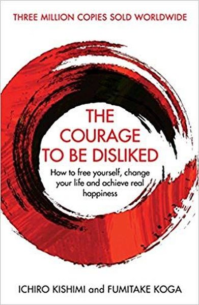 The Courage To Be Disliked: How to free yourself change your life and achieve real happiness.pdf