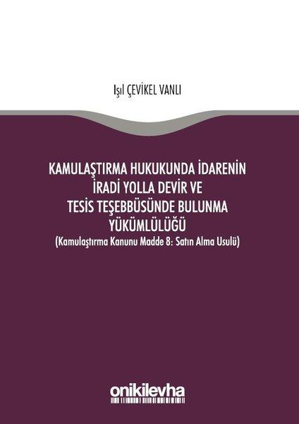Kamulaştırma Hukukunda İdarenin İradi Yolla Devir ve Tesis Teşebbüsünde Bulunma Yükümlülüğü.pdf
