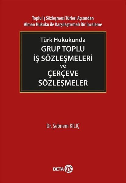 Türk Hukukunda Grup Toplu İş Sözleşmeleri ve Çerçeve Sözleşmeler.pdf