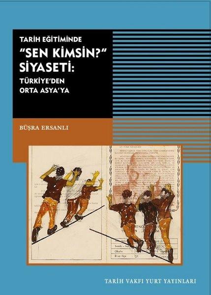 Tarih Eğitiminde Sen Kimsin Siyaseti: Türkiyeden Orta Asyaya.pdf