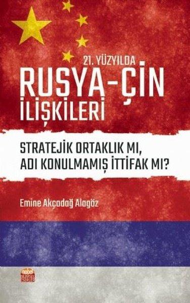 21.Yüzyılda Rusya-Çin İlişkileri: Stratejik Ortaklık mı Adı Konulmamış İttifak mı?.pdf