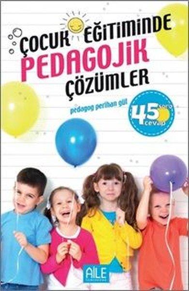Çocuk Eğitiminde Pedagojik Çözümler-45 Soru Cevap.pdf