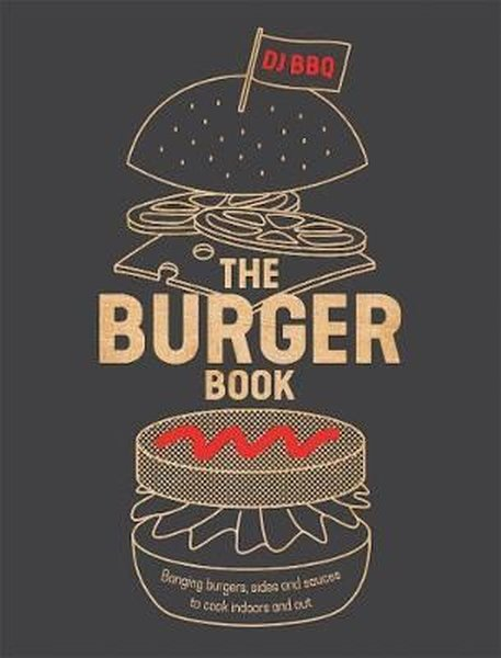 The Burger Book: Banging burgers sides and sauces to cook indoors and out.pdf