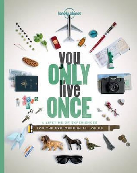 You Only Live Once: A Lifetime of Experiences for the Explorer in all of us (Lonely Planet).pdf