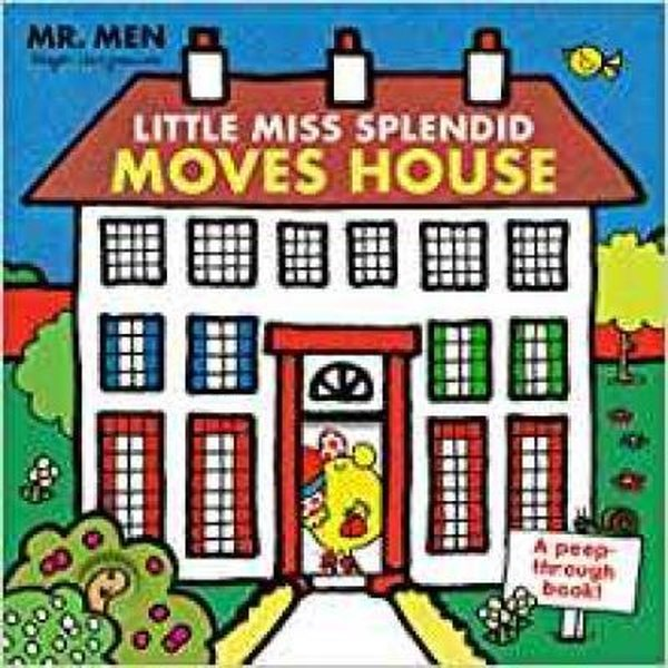 Mr. Men: Little Miss Splendid Moves House (A peep-through book) (Mr Men a Peep Through Book).pdf