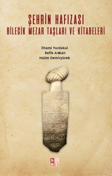Şehrin Hafızası Bilecik Mezar Taşları ve Kitabeleri.pdf