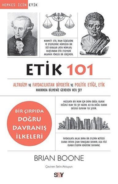 Etik 101-Altruizm ve Faydacılıktan Biyoetik ve Politik Etiğe Etik Hakkında Bilmeniz Gereken Her Şey.pdf