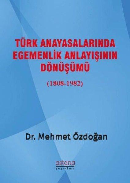 Türk Anayasalarında Egemenlik Anlayışının Dönüşümü 1808-1982.pdf