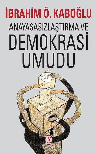 Anayasasızlaştırma Ve Demokrasi Umudu.pdf