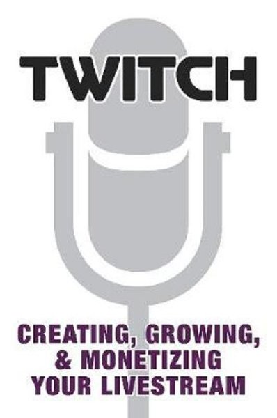 Twitch: Creating Growing & Monetizing Your Livestream.pdf