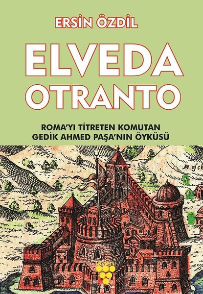 Elveda Otranto-Romayı Titreten Komutan Gedik Ahmed Paşanın Öyküsü.pdf