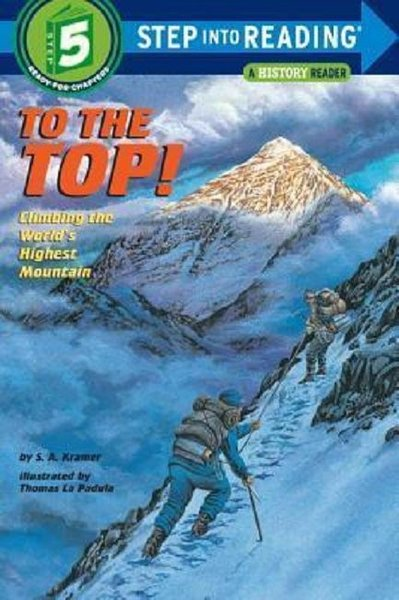 To the Top! : Climbing the Worlds Highest Mountain: Step into Reading : a Step 4 Book (Step Into Re.pdf