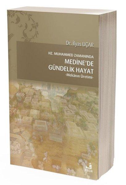 Hz.Muhammed Zamanında Medinede Gündelik Hayat- Mekanın Üretimi.pdf