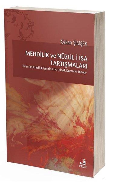 Mehdilik ve Nüzul-i İsa Tartışmaları-İslamın Klasik Çağında Eskatolojik Kurtarıcı İnancı.pdf