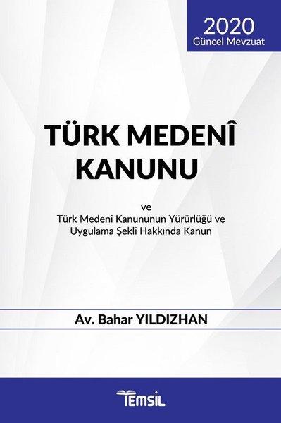 2020 Güncel Mevzuat Türk Medeni Kanunu ve Türk Medeni Kanununun Yürürlüğü ve Uygulama Şekli Hakkında.pdf