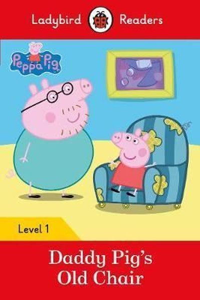 Peppa Pig: Daddy Pigs Old Chair - Ladybird Readers Level 1.pdf