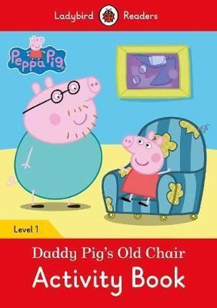 Peppa Pig: Daddy Pigs Old Chair Activity Book- Ladybird Readers Level 1.pdf