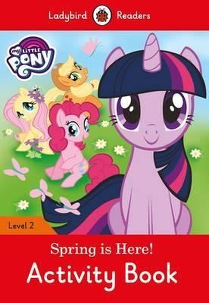 My Little Pony: Spring is Here! Activity Book - Ladybird Readers Level 2.pdf