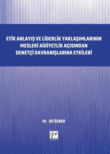 Etik Anlayış ve Liderlik Yaklaşımlarınn Mesleki Aidiyetlik Açısından Denetçi Davranışlarına Etkileri.pdf