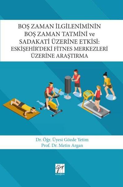 Boş Zaman İlgileniminin Boş Zaman Tatmini ve Sadakati Üzerine Etkisi-Eskişehirdeki Fitnes Merkezler.pdf