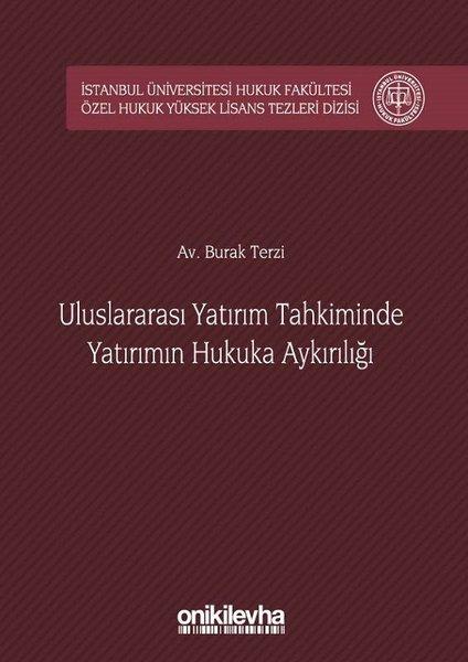 Uluslararsı Yatırım Tahkiminde Yatırımın Hukuka Aykırılığı İstanbul Üniverstesi Hukuk Fakültesi Özel.pdf
