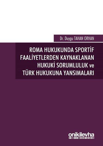 Roma Hukukunda Sportif Faaliyetlerden Kaynaklanan Hukuki Sorumluluk ve Türk Hukukuna Yansımaları.pdf