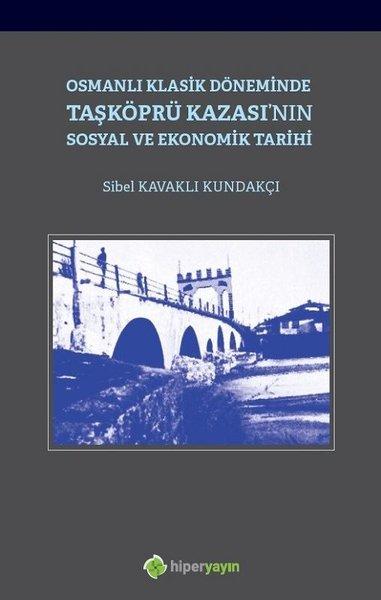 Osmanlı Klasik Döneminde Taşköprü Kazasının Sosyal ve Ekonomik Tarihi.pdf