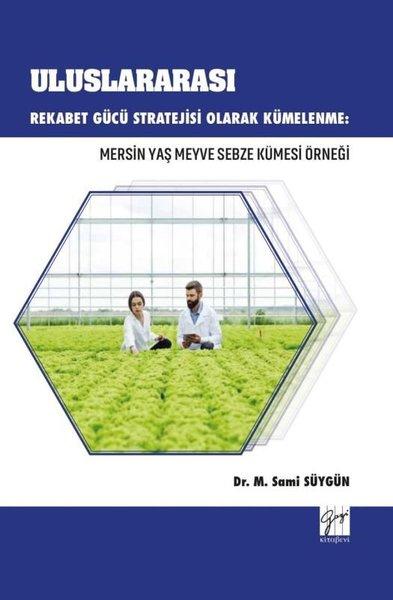 Uluslararası Rekabet Gücü Stratejisi Olarak Kümeleme:Mersin Yaş Meyve Sebze Küme Örneği.pdf