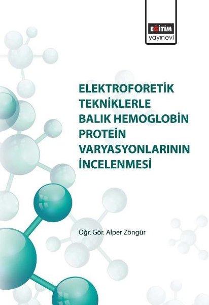 Elektroforetik Tekniklere Balık Hemoglobin Protein Varyasyonlarının İncelenmesi.pdf