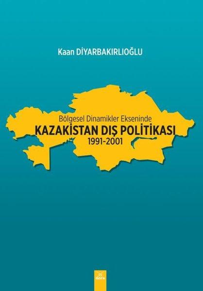 Bölgesel Dinamikler Ekseninde:  Kazakistan Dış Politikası: 1991-2001.pdf