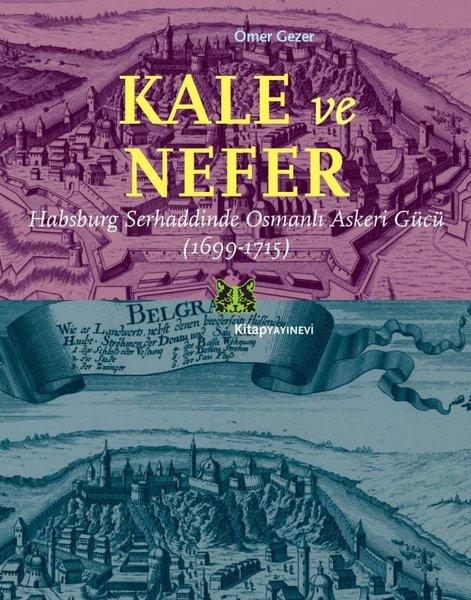 Kale ve Nefer-Habsburg Serhaddinde Osmanlı Askeri Gücü 1699-1715.pdf
