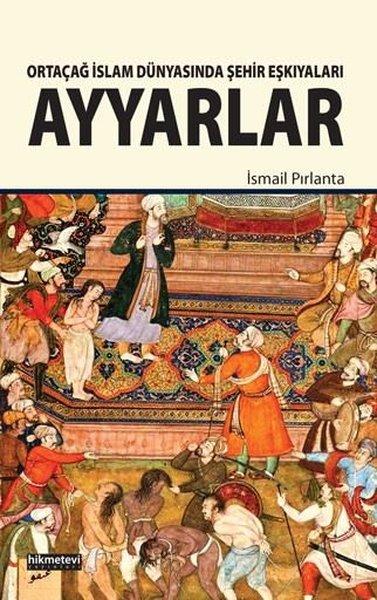 Ayyarlar-Ortaçağ İslam Dünyasında Şehir Eşkıyaları.pdf