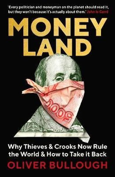 Moneyland: Why Thieves And Crooks Now Rule The World And How To Take It Back.pdf
