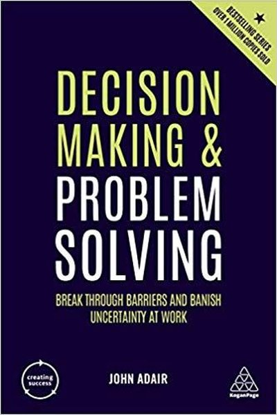 Decision Making and Problem Solving: Break Through Barriers and Banish Uncertainty at Work (Creating.pdf