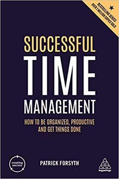 Successful Time Management: How to be Organised, Productive and Get Things Done (Creating Success).pdf