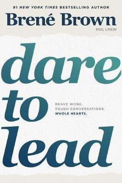 Dare to Lead: Brave Work. Tough Conversations. Whole Hearts..pdf