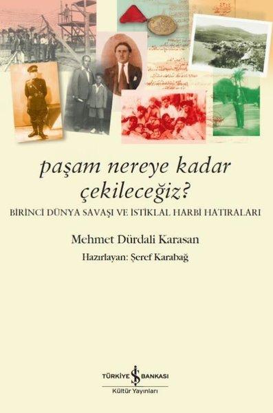 Paşam Nereye Kadar Çekileceğiz?-Birinci Dünya Sabaşı ve İstiklal Harbi Hatıraları.pdf