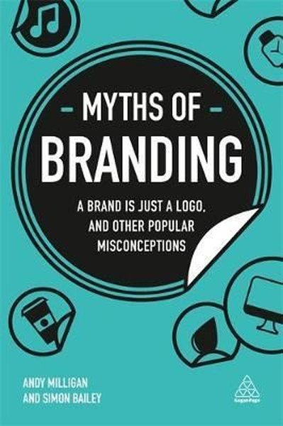 Myths of Branding: A Brand is Just a Logo, and Other Popular Misconceptions (Business Myths).pdf